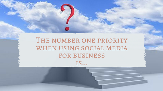 Social Media for Business – What is the Number One Priority?